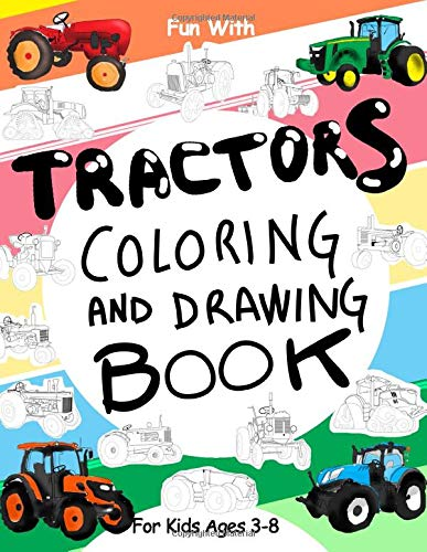 Tractors Coloring and Drawing Book: For Kids Ages 3-8: Fun with Coloring...
