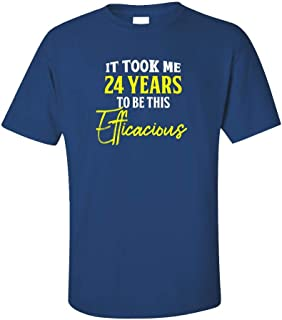 My Family Tee It Took Me 24 Years to Be This Efficacious Funny Old Birthday - Unisex T-Shirt