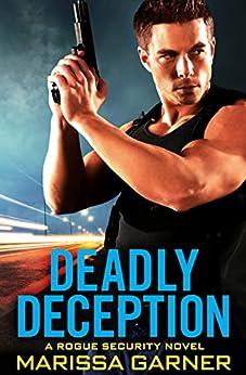 Deadly Deception (Rogue Security Book 2) by [Marissa Garner]