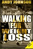 Walking for Weight Loss: Get in Shape, Feel Confident and be Healthier for life