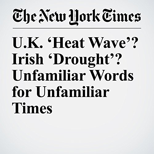 U.K. 'Heat Wave'? Irish 'Drought'? Unfamiliar Words for Unfamiliar Times copertina