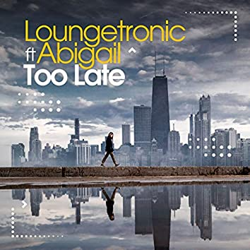 Too Late (feat. Abigail)