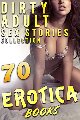 DIRTY ADULT SEX STORIES (70 EROTICA BOOKS COL