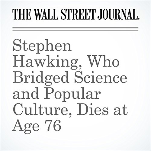 Stephen Hawking, Who Bridged Science and Popular Culture, Dies at Age 76 copertina