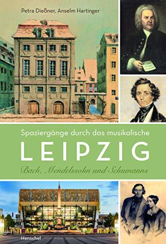 Spaziergänge durch das musikalische Leipzig. Bach, Mendelssohn und Schumanns