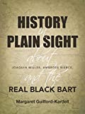 History in Plain Sight: About Joaquin Miller, Ambrose Bierce, and the Real Black Bart