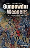 Royal and Urban Gunpowder Weapons in Late Medieval England (Armour and Weapons)