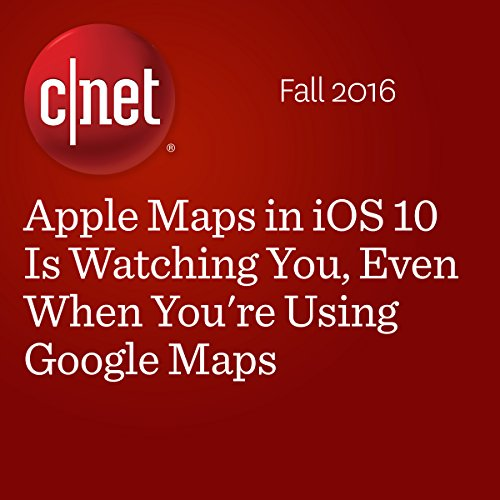 apple maps in ios 10 is watching you even when you re using google