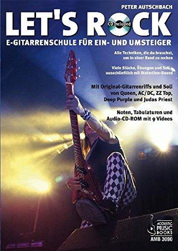 Let's Rock: E-Gitarrenschule für Ein- und Umsteiger: E-Gitarrenschule für Ein- und Umsteiger. Alle Techniken, die du brauchst, um in einer Band zu ... Soli - ausschließlich mit Distortion-Sound