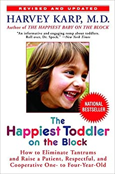 The Happiest Toddler on the Block: How to Eliminate Tantrums and Raise a Patient, Respectful and Cooperative One- to Four-Year-Old: Revised Edition by [Harvey Karp Md]