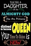 You are a daughter of an almighty god. You are a princess destined to become a queen! Your story has only just begun : Lined Notebook: (6 x 9 Journal), 100 Pages Motivational notebook gift