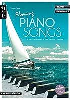 Flowing Piano Songs: 18 romantische Klavierstuecke fuer Kinder, Jugendliche & Erwachsene (inkl. Download)