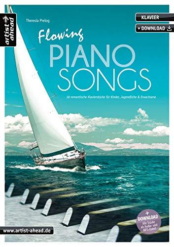 Flowing Piano Songs: 18 romantische Klavierstücke für Kinder, Jugendliche & Erwachsene (inkl. Download). Leichte, gefühlvoll-emotionale Spielstücke. Balladen. Songbook. Spielbuch. Klaviernoten.