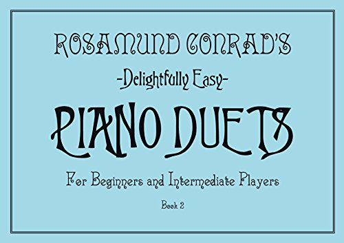 Rosamund Conrad's Delightfully Easy Piano Duets: Book 2: For Beginners and Intermediate Players