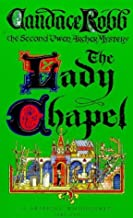 The Lady Chapel: An Owen Archer Mystery: A Medieval Murder Mystery (Owen Archer Mysteries) by Candace Robb (1994-11-14)