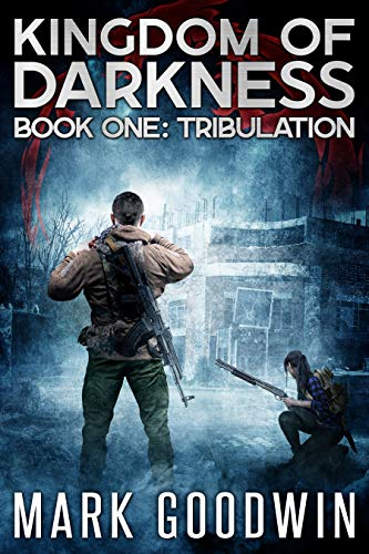 Tribulation: An Apocalyptic End-Times Thriller (Kingdom of Darkness Book 1) by [Mark Goodwin]