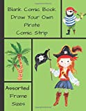 Blank Comic Book Draw Your Own Pirate Comic Strip: Over 100 Large Pages, with assorted Blank Frames in the Cartoon Notebook (Create Your Own Comic Book Series)