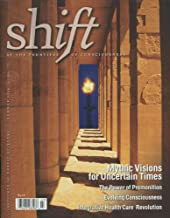 Shift: At the Frontiers of Consciousness (Summer 2009) Health Care Revolution; the Power of Premonition; Mythic Visions for Uncertain Times; Evolving Consciousness; Mindful Motherhood; Integrative Medicine (No. 23)