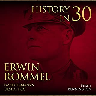 History in 30: The Life of Erwin Rommel, Nazi Germany's Desert Fox cover art