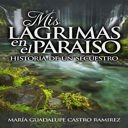 Mis Lagrimas en el Paraiso: Historia de un Secuestro [My Tears in Paradise: History of a Kidnapping]                   By:                                                                                                                                 María Guadalupe Castro Ramírez                               Narrated by:                                                                                                                                 Magda Botteri                      Length: 9 hrs and 23 mins     Not rated yet     Overall 0.0