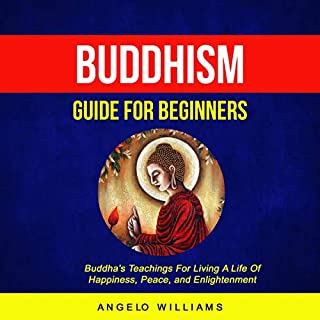 Buddhism Guide for Beginners: Buddha's Teachings for Living a Life of Happiness, Peace, and Enlightenment audiobook cover art