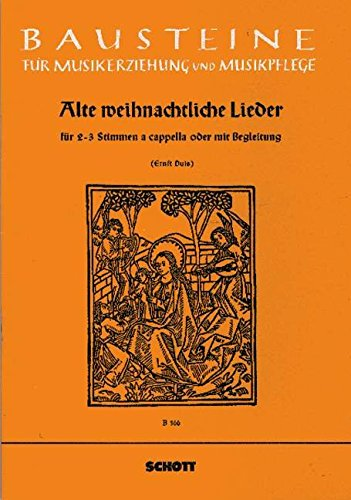 Alte weihnachtliche Lieder: gemischter Chor (SABar und SMezA) a cappella oder mit Begleitung; Instrumente ad libitum. Sing- und Spielpartitur. (Bausteine - Werkreihe (Praxishilfe))