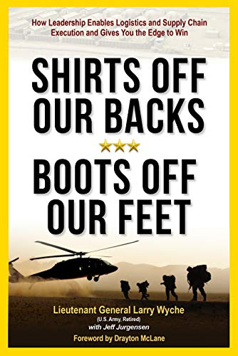 Shirts Off Our Backs, Boots Off Our Feet: How Leadership Enables Logistics and Supply Chain Execution and Gives You the Edge to Win (English Edition)