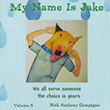My Name Is Jake: We all serve someone the the choice is yours (Volume 5)