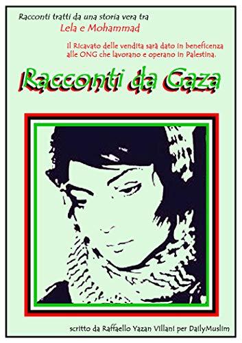 Racconti da Gaza: L'avventura tra Lela, italiana e Mohmmad, palestinese in cerca della vita insieme (Intera somma devoluta alle ONG palestinesi)