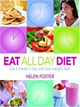 Eat All Day Diet: Eat 6 Meals A Day and Lose Weight Fast!