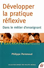 Développer la pratique réflexive dans le métier d'enseignant - Professionnalisation et raison pédagogique de Philippe Perrenoud