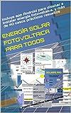 ENERGÍA SOLAR FOTOVOLTAICA PARA TODOS: Incluye app Android para diseñar e instalar energía fotovoltaica, y más de 40 casos prácticos resueltos