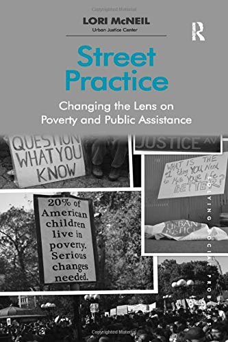 Street Practice: Changing the Lens on Poverty and Public Assistance. Lori McNeil
