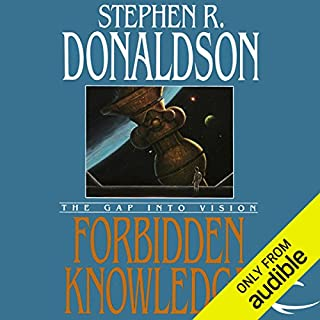 Forbidden Knowledge: The Gap into Vision     The Gap Cycle, Book 2              By:                                                                                                                                 Stephen R. Donaldson                               Narrated by:                                                                                                                                 Scott Brick                      Length: 17 hrs and 10 mins     343 ratings     Overall 4.3
