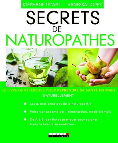 Secrets de naturopathes : le livre de référence pour...