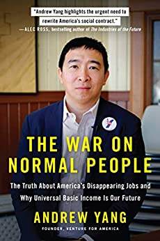 The War on Normal People: The Truth About America's Disappearing Jobs and Why Universal Basic Income Is Our Future by [Andrew Yang]