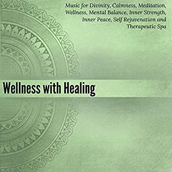 Wellness With Healing (Music For Divinity, Calmness, Meditation, Wellness, Mental Balance, Inner Strength, Inner Peace, Self Rejuvenation And Therapeutic Spa)