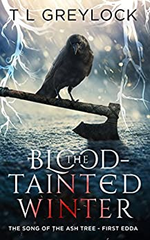 [T L Greylock]のThe Blood-Tainted Winter (The Song of the Ash Tree Book 1) (English Edition)