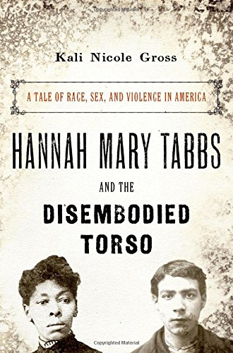 Image of Hannah Mary Tabbs and the Disembodied Torso: A Tale of Race, Sex, and Violence in America