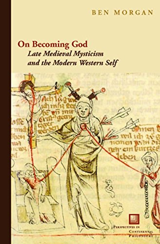 On Becoming God: Late Medieval Mysticism and the Modern Western Self (Perspectives in Continental Philosophy)