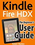 Kindle Fire HDX: The Beginner's User Guide (English Edition)