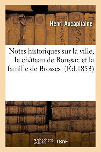 Notes historiques sur la ville, le château de Boussac et la famille de Brosses