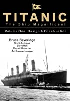 Titanic the Ship Magnificent: Design & Construction