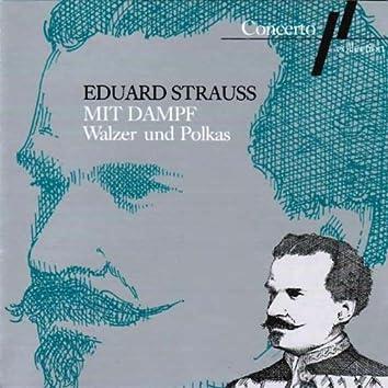 Eduard Strauss: Mit Dampf (Walzer und Polkas)