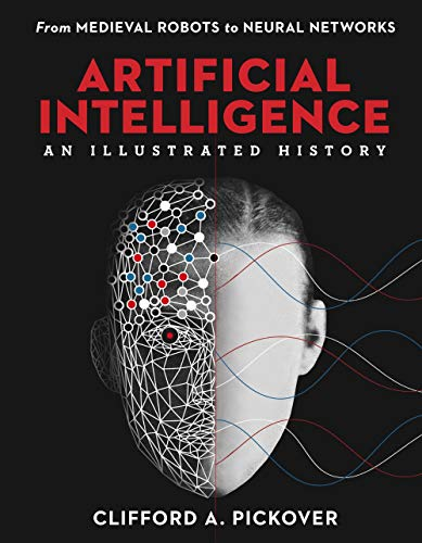 Artificial Intelligence: An Illustrated History: From Medieval Robots to Neural Networks (Sterling I