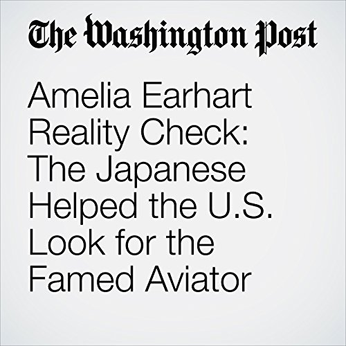 Amelia Earhart Reality Check: The Japanese Helped the U.S. Look for the Famed Aviator copertina
