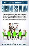 Business Plan: La Guida Pratica per Creare un Business Plan Vincente, Impostare Ogni Sezione nel Modo Migliore, Ridurre al Minimo il Rischio, Capire se L'Idea È Valida e Convincere gli Investitori