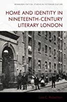 Home and Identity in Nineteenth-century Literary London (Edinburgh Critical Studies in Victorian Culture)