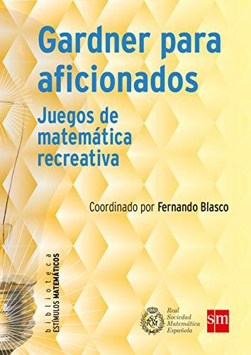 Gardner para aficionados: Juegos de matemática recreativa (Estímulos Matemáticos nº 8)