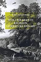 Evil Children in Religion, Literature, and Art (Cross Currents in Religion and Culture)